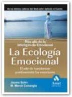 ECOLOGIA EMOCIONAL: EL ARTE DE TRANSFORMAR POSITIVAMENTE LAS EMOC IONES