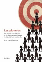 LAS PIONERAS: LAS MUJERES QUE CAMBIARON LA SOCIEDAD Y LA CIENCIA DESDE LA ANTIGÜEDAD HASTA NUESTROS DIAS