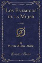 Los Enemigos de la Mujer: Novela (Classic Reprint)
