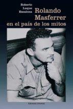 ROLANDO MASFERRER EN EL PAÍS DE LOS MITOS (Coleccion Cuba y Sus Jueces)