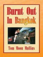 Burnt Out in Bangkok (English Edition)