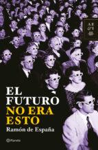 El futuro no era esto (Autores Españoles e Iberoamericanos)