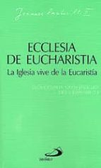 Ecclesia de eucharistia. La iglesia vive de la eucaristía: Decimocuarta carta encíclica de Juan Pablo II (Encíclicas-documentos)
