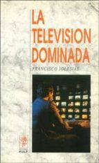 LA TELEVISION DOMINADA (2ª ED.)