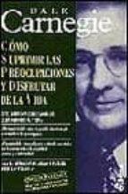 COMO SUPRIMIR LAS PREOCUPACIONES Y DISFRUTAR DE LA VIDA (3ª ED.)