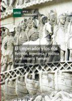 EL EMPERADOR Y LOS RÍOS. RELIGIÓN, INGENIERÍA Y POLÍTICA EN EL IMPERIO ROMANO (EBOOK)