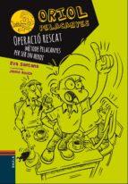 Operació rescat. Mètode Pelacanyes per ser un heroi (Oriol Pelacanyes)