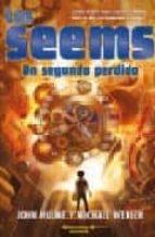 LOS SEEMS. UN SEGUNDO PERDIDO (ESCRITURA DESATADA)