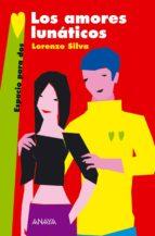 Los amores lunáticos (Literatura Juvenil (A Partir De 12 Años) - Espacio Para Dos)