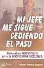 MI JEFE ME SIGUE CEDIENDO EL PASO: MANUAL DE PROTOCOLO PARA LA SE CRETARIA EJECUTIVA