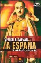 Vengo a Salvar a España: Biografía de un Franco desconocido (Investigación Abierta)