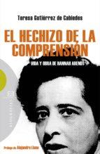 El hechizo de la comprensión: Vida y obra de Hannah Arendt (Ensayo)
