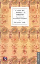 El ombligo como centro cósmico. Una contribución a la historia de las religiones (Antropología)