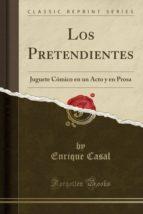 Los Pretendientes: Juguete Cómico en un Acto y en Prosa (Classic Reprint)