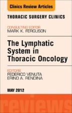 The Lymphatic System in Thoracic Oncology,  An Issue of Thoracic Surgery Clinics (The Clinics: Surgery)