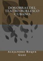 DOS OBRAS DEL TEATRO BURLESCO CUBANO. (EBOOK)
