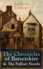 Anthony Trollope: The Chronicles of Barsetshire & The Palliser Novels: The Warden + The Barchester Towers + Doctor Thorne + Framley Parsonage + The Small ... + Eustace Diamonds... (English Edition)