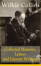 Collected Memoirs, Letters and Literary Writings of Wilkie Collins: Non-Fiction Works from the English novelist, known for his mystery novels The Woman ... (Featuring A Biography) (English Edition)