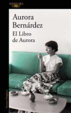 El libro de Aurora: Textos, conversaciones y notas de Aurora Bernárdez (HISPANICA)