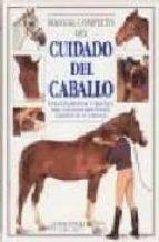 MANUAL COMPLETO DEL CUIDADO DEL CABALLO UNA GUIA ESENCIAL Y PRACT ICA PARA TODOS LOS ASPECTOS DEL CUIDADO DEL CABALLO