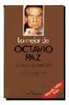 LO MEJOR DE OCTAVIO PAZ: EL FUEGO DE CADA DIA (3ª ED.)