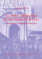 LA ANTIGUA HERMANDAD DE LOS NEGROS DE SEVILLA: ETNICIDAD, PODER Y SOCIEDAD EN 600 AÑOS DE HISTORIA