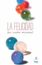 LA FELICIDAD (EN CUATRO MINUTOS) (EBOOK)