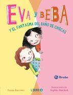 Eva Y Beba Y El Fantasma Del Baño De Chicas (Castellano - Bruño - Ficción)