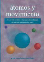 ATOMOS Y MOVIMIENTO: DESARROLLO HISTORICO E INTRODUCCION EN ESPAÑ A DE LA TEORIA CINETICA DE LOS GASES