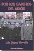 POR LOS CAMINOS DEL ADIOS: CRONICA POLITICA DE ESPAÑA SOBRE FONDO MUNDIAL (1937-1978)