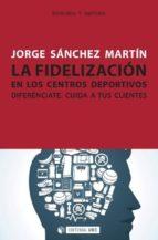 La Fidelización En Los Centros Deportivos (Manuales)