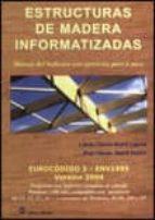 ESTRUCTURAS DE MADERA INFORMATIZADAS: EUROCODIGO 5-ENV 1995 VERSI ON 2004 (INCLUYE CD)