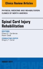 SPINAL CORD INJURY REHABILITATION, AN ISSUE OF PHYSICAL MEDICINE AND REHABILITATION CLINICS OF NORTH AMERICA, (EBOOK)