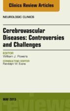 Cerebrovascular Diseases:Controversies and Challenges, An Issue of Neurologic Clinics, (The Clinics: Radiology)
