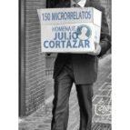 150 microrrelatos. Homenaje a Julio Cortázar