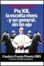 PIO XII, LA ESCOLTA MORA Y UN GENERAL SIN UN OJO