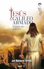 JESUS, EL GALILEO ARMADO: HISTORIA LAICA DE JESUS