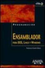 ENSAMBLADOR PARA DOS, LINUX Y WINDOWS (INCLUYE CD-ROM)