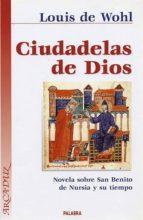 Ciudadelas de Dios: Novela sobre San Benito Nursia y su tiempo (Arcaduz)