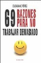 69 RAZONES PARA NO TRABAJAR DEMASIADO (EL VIEJO TOPO)