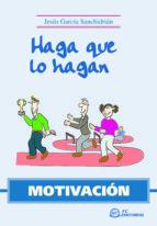 HAGA QUE LO HAGAN. MOTIVACION