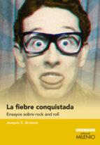 LA FIEBRE CONQUISTADA: ENSAYOS SOBRE ROCK AND ROLL