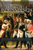Breve Historia de la Guerra de Independencia española: 1808-1814: laheroica historia del levantamiento armado contra el invasor, el desarrollo de la ... el nacimiento de la España Moderna.
