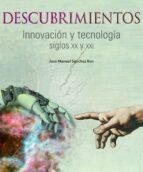 DESCUBRIMIENTOS: INNOVACIÓN Y TECNOLOGÍA, SIGLOS XX Y XXI