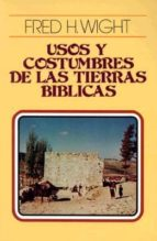 Usos y Costumbres de Las Tierras Biblicas = Manners and Customs of Bible Lands