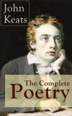 The Complete Poetry of John Keats: Ode on a Grecian Urn + Ode to a Nightingale + Hyperion + Endymion + The Eve of St. Agnes + Isabella + Ode to Psyche ... English Romantic poets (English Edition)