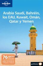 Arabia Saudí, Bahréin, los EAU, Kuwait, Omán, Qtar y Yemen 1 (Guías de País Lonely Planet)