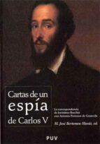 CARTAS DE UN ESPIA: LA CORRESPONDENCIA DE JERONIMO BUCCHIA CON AN TONIO PERRENOT DE GRANVELA