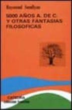 5.000 años A. de C. y otras fantasías filosóficas: Enigmas y paradojas, adivinanzas y razonamientos (Teorema. Serie Menor)