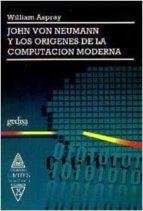 JOHN VON NEUMANN Y LOS ORIGENES DE LA COMPUTACION MODERNA